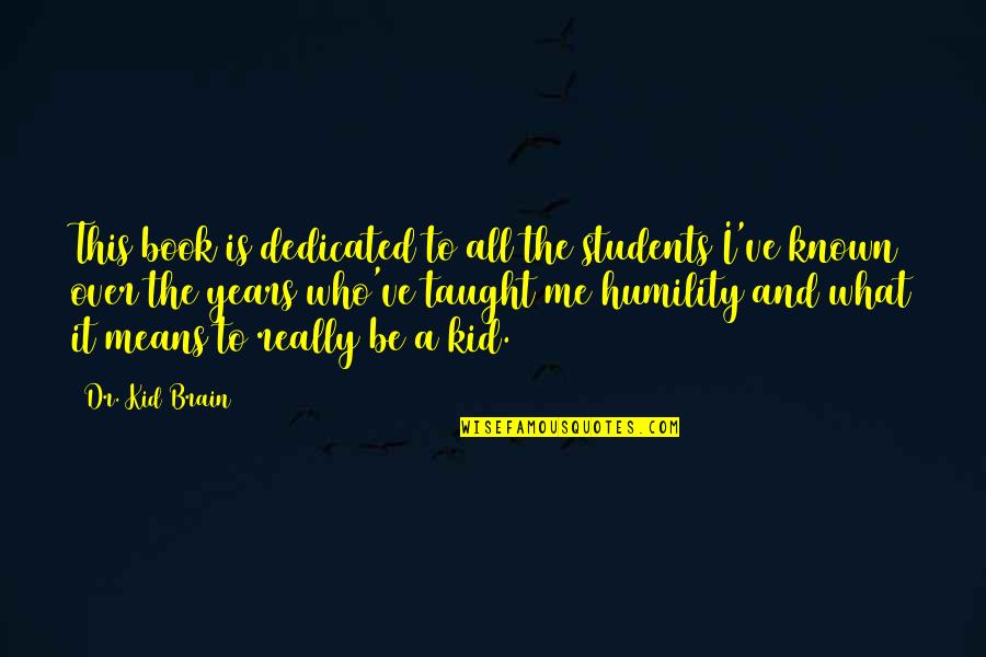 Is It Really Over Quotes By Dr. Kid Brain: This book is dedicated to all the students