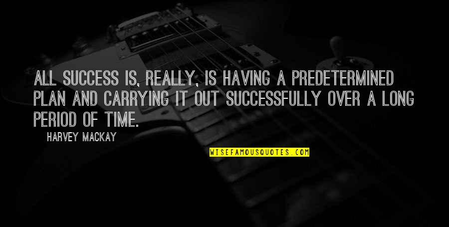 Is It Really Over Quotes By Harvey MacKay: All success is, really, is having a predetermined