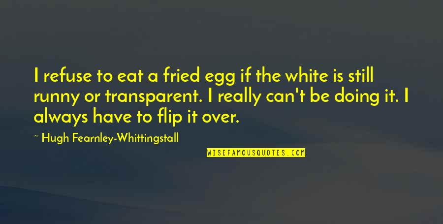 Is It Really Over Quotes By Hugh Fearnley-Whittingstall: I refuse to eat a fried egg if