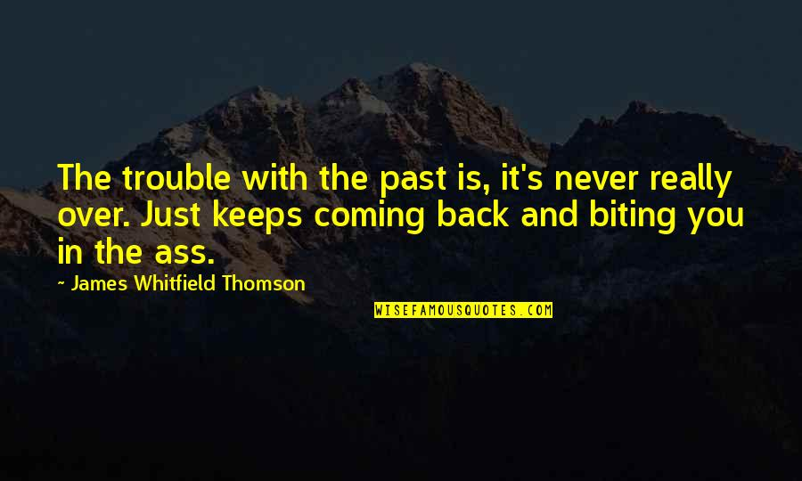 Is It Really Over Quotes By James Whitfield Thomson: The trouble with the past is, it's never