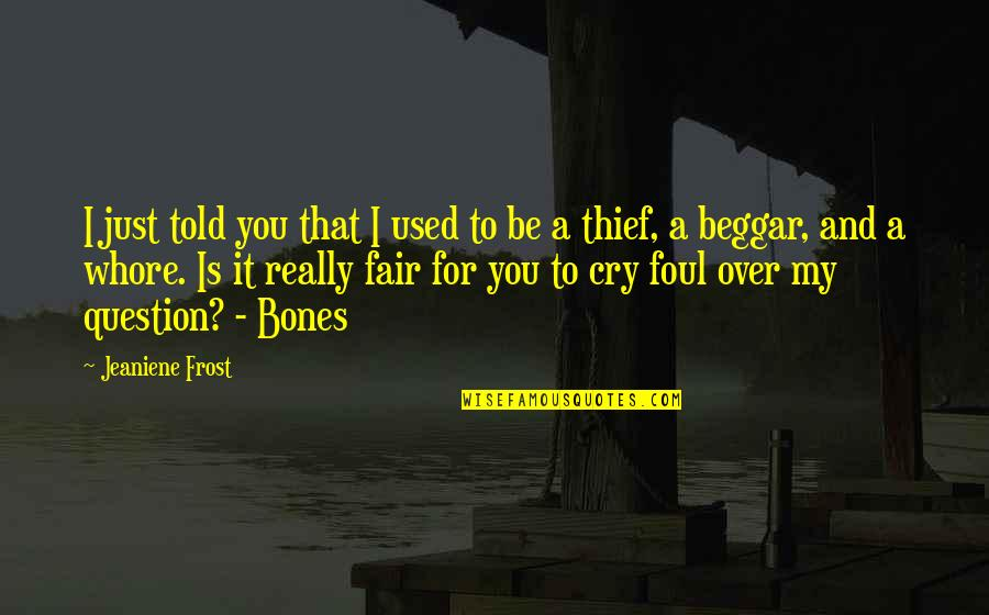 Is It Really Over Quotes By Jeaniene Frost: I just told you that I used to
