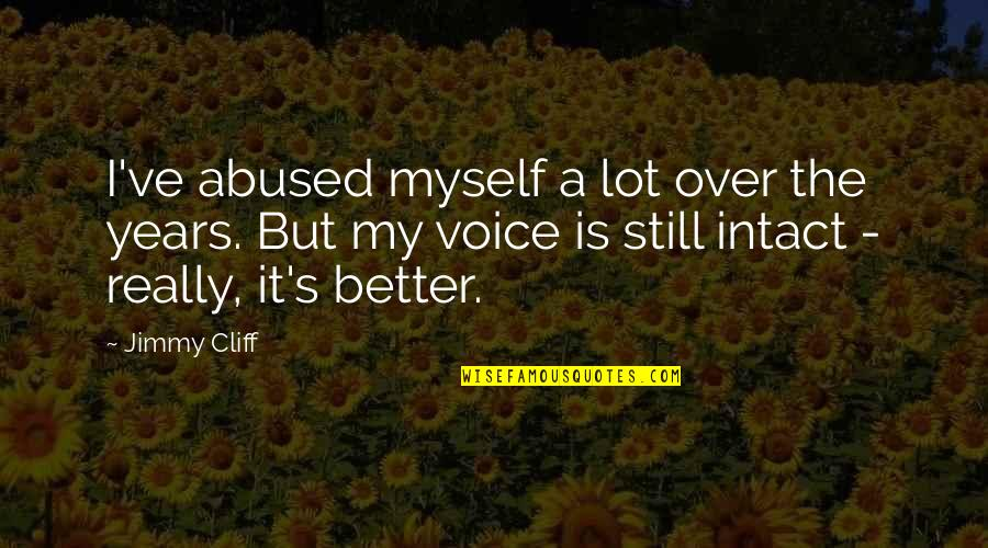 Is It Really Over Quotes By Jimmy Cliff: I've abused myself a lot over the years.