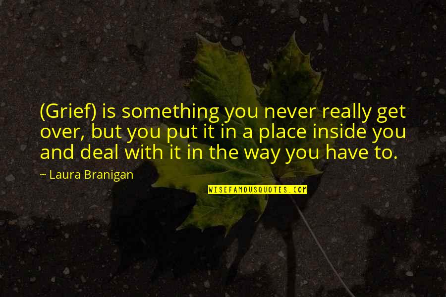 Is It Really Over Quotes By Laura Branigan: (Grief) is something you never really get over,