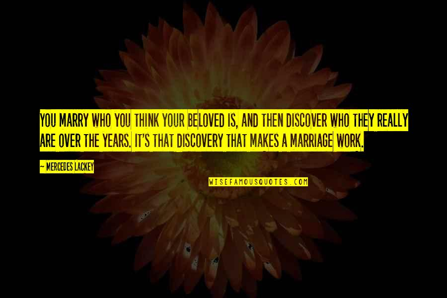 Is It Really Over Quotes By Mercedes Lackey: You marry who you think your beloved is,
