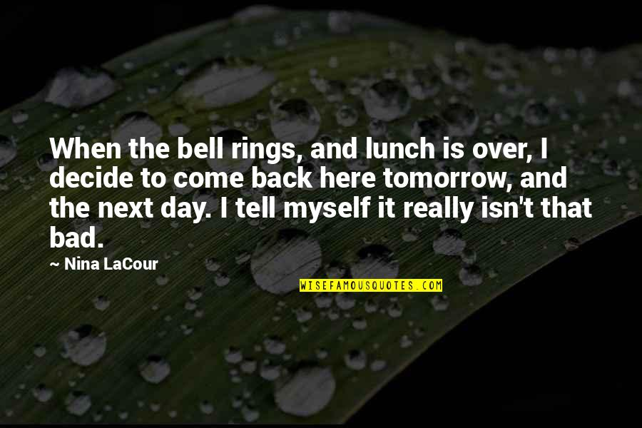Is It Really Over Quotes By Nina LaCour: When the bell rings, and lunch is over,
