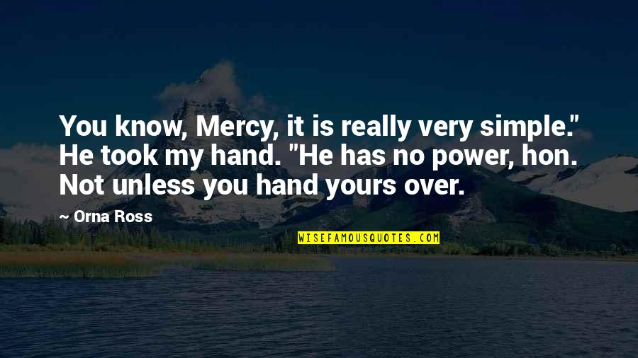 """Is It Really Over Quotes By Orna Ross: You know, Mercy, it is really very simple."""""""