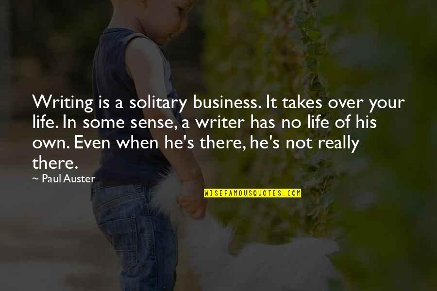 Is It Really Over Quotes By Paul Auster: Writing is a solitary business. It takes over