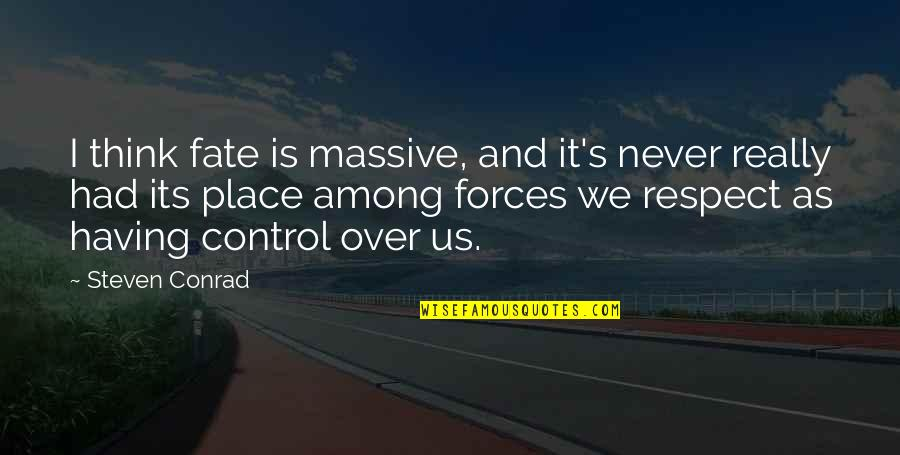 Is It Really Over Quotes By Steven Conrad: I think fate is massive, and it's never