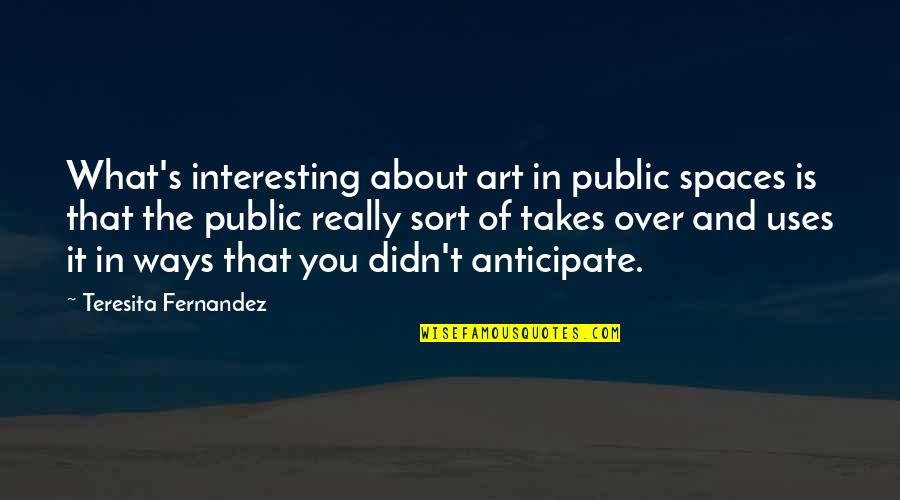 Is It Really Over Quotes By Teresita Fernandez: What's interesting about art in public spaces is