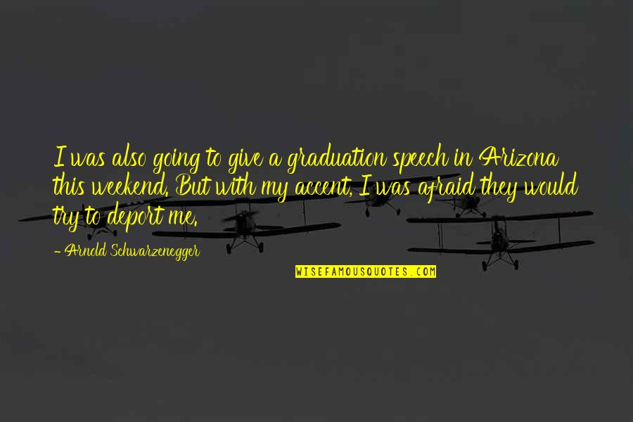 Is It The Weekend Yet Quotes By Arnold Schwarzenegger: I was also going to give a graduation