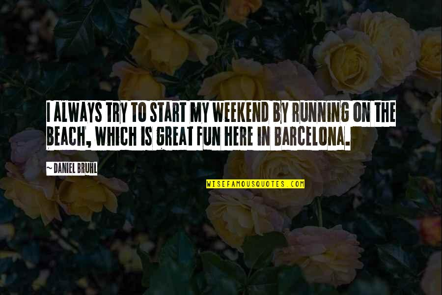 Is It The Weekend Yet Quotes By Daniel Bruhl: I always try to start my weekend by