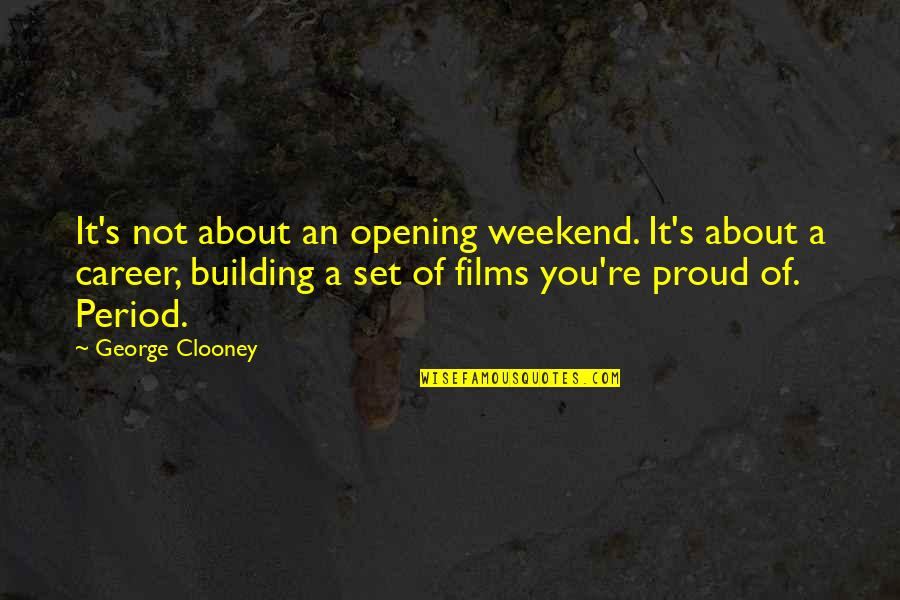 Is It The Weekend Yet Quotes By George Clooney: It's not about an opening weekend. It's about