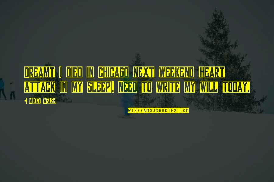 Is It The Weekend Yet Quotes By Mikey Welsh: Dreamt I died in Chicago next weekend (heart