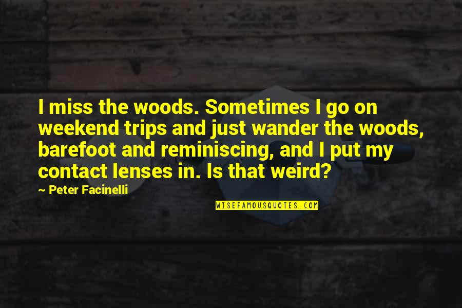 Is It The Weekend Yet Quotes By Peter Facinelli: I miss the woods. Sometimes I go on