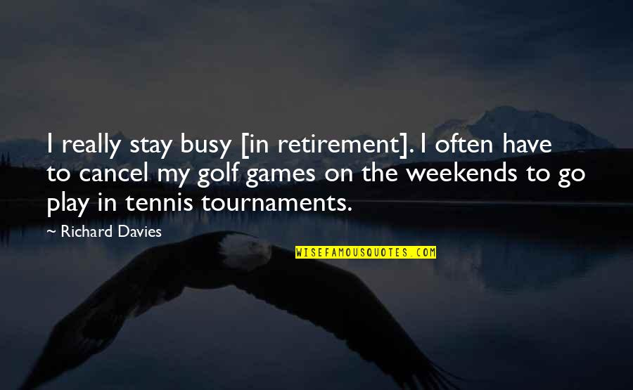 Is It The Weekend Yet Quotes By Richard Davies: I really stay busy [in retirement]. I often