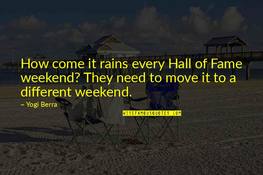 Is It The Weekend Yet Quotes By Yogi Berra: How come it rains every Hall of Fame