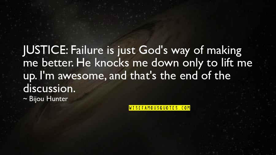 Is Just Me Quotes By Bijou Hunter: JUSTICE: Failure is just God's way of making