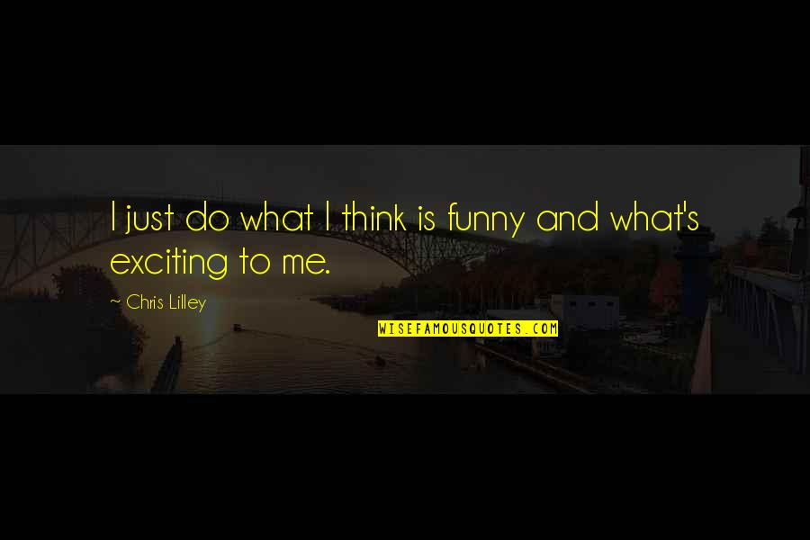 Is Just Me Quotes By Chris Lilley: I just do what I think is funny
