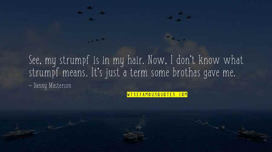 Is Just Me Quotes By Danny Masterson: See, my strumpf is in my hair. Now,