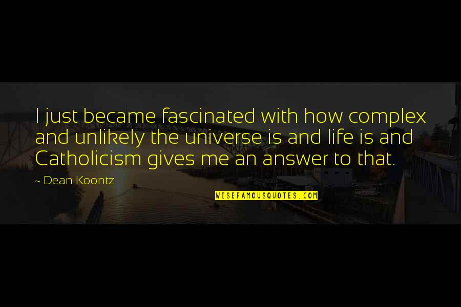 Is Just Me Quotes By Dean Koontz: I just became fascinated with how complex and