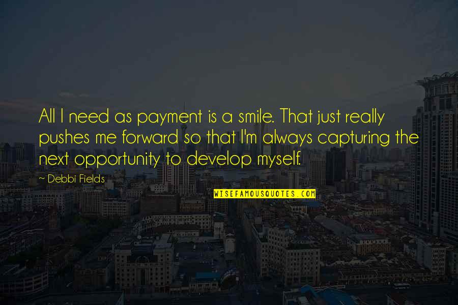 Is Just Me Quotes By Debbi Fields: All I need as payment is a smile.