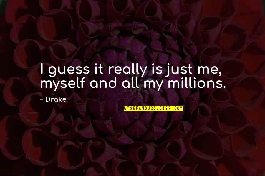 Is Just Me Quotes By Drake: I guess it really is just me, myself