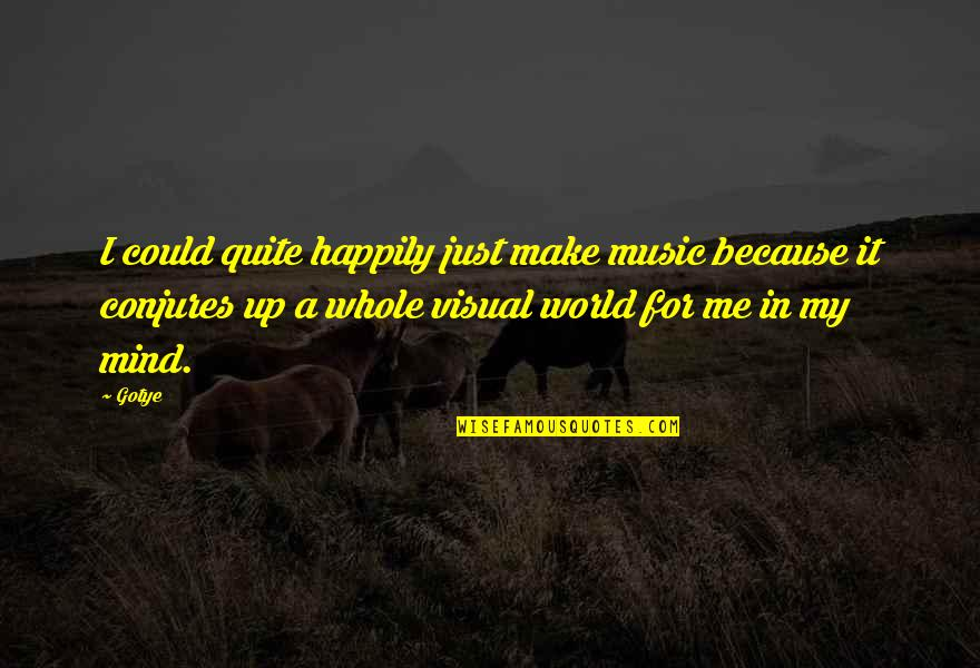 Is Just Me Quotes By Gotye: I could quite happily just make music because