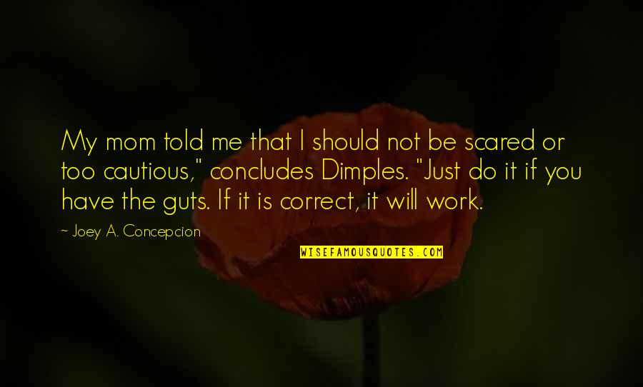 Is Just Me Quotes By Joey A. Concepcion: My mom told me that I should not