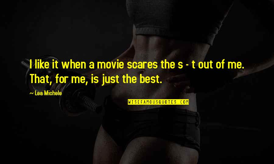 Is Just Me Quotes By Lea Michele: I like it when a movie scares the