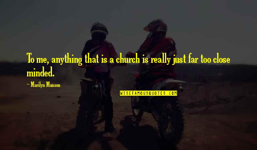 Is Just Me Quotes By Marilyn Manson: To me, anything that is a church is