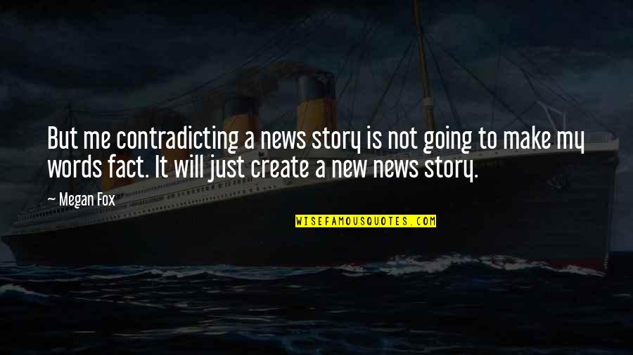 Is Just Me Quotes By Megan Fox: But me contradicting a news story is not