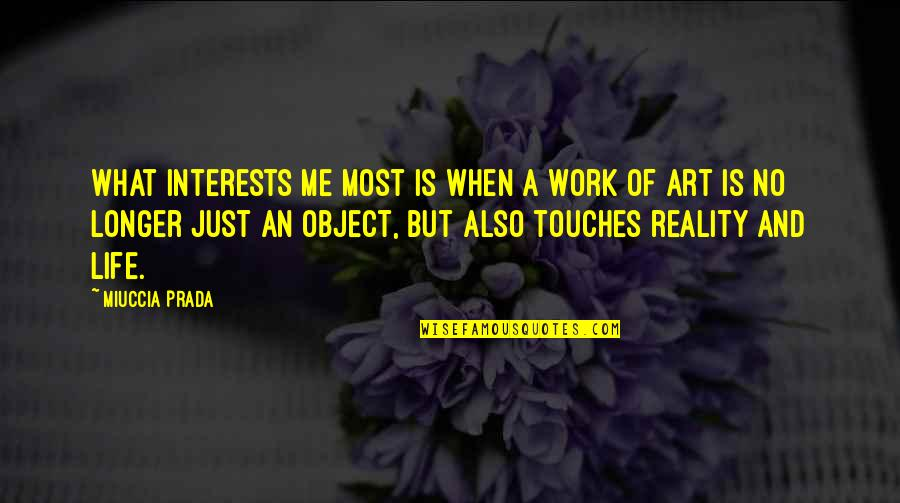 Is Just Me Quotes By Miuccia Prada: What interests me most is when a work