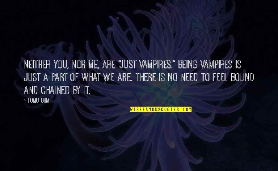 """Is Just Me Quotes By Tomu Ohmi: Neither you, nor me, are """"just vampires."""" Being"""