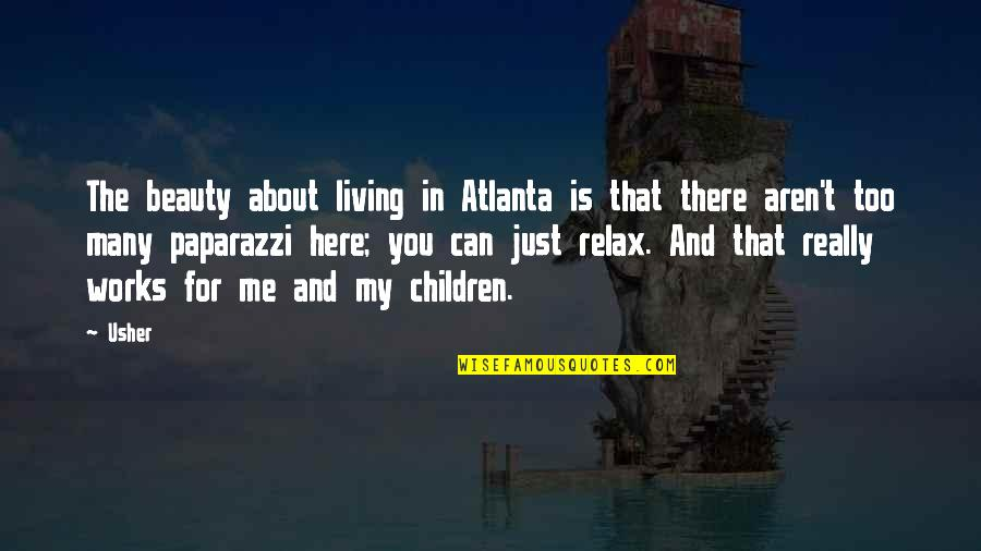 Is Just Me Quotes By Usher: The beauty about living in Atlanta is that