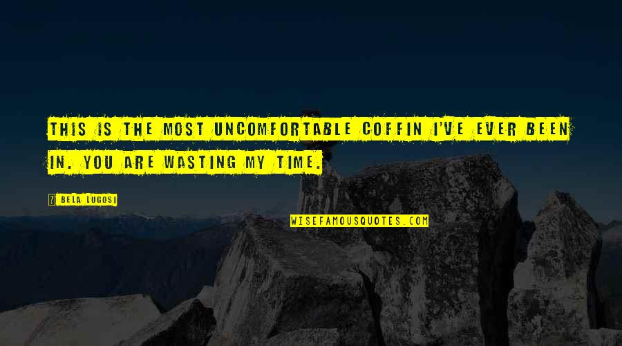 Is My Time Quotes By Bela Lugosi: This is the most uncomfortable coffin I've ever