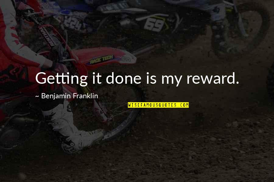 Is My Time Quotes By Benjamin Franklin: Getting it done is my reward.