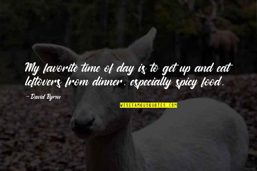 Is My Time Quotes By David Byrne: My favorite time of day is to get