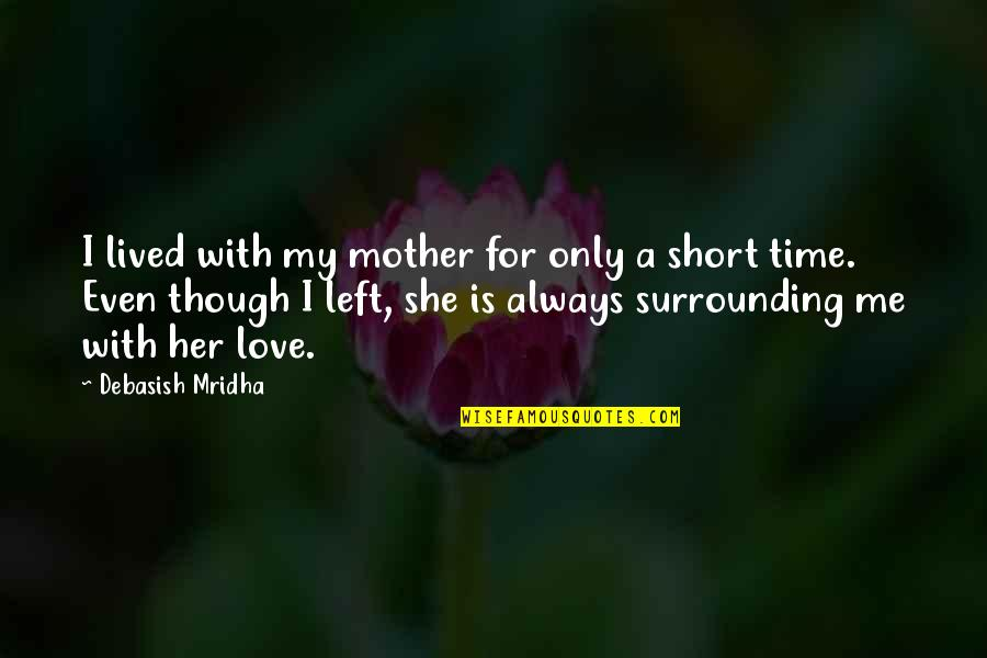 Is My Time Quotes By Debasish Mridha: I lived with my mother for only a