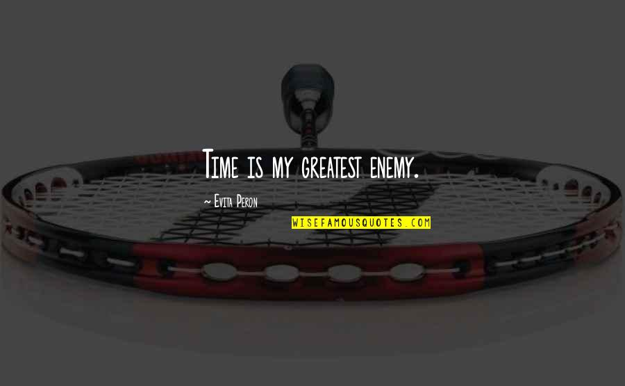 Is My Time Quotes By Evita Peron: Time is my greatest enemy.