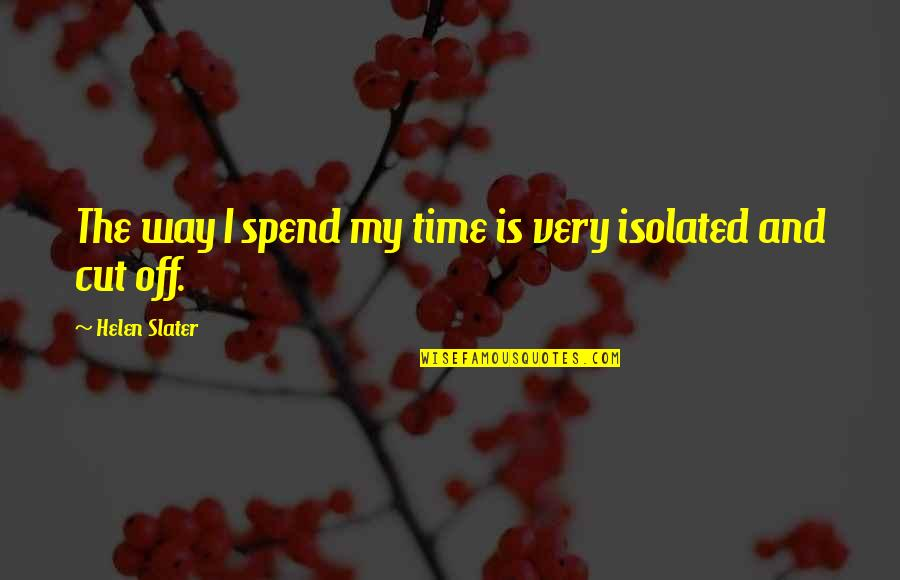 Is My Time Quotes By Helen Slater: The way I spend my time is very
