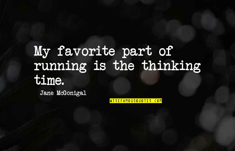 Is My Time Quotes By Jane McGonigal: My favorite part of running is the thinking