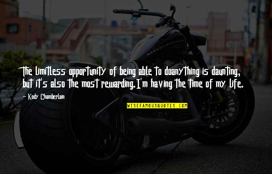 Is My Time Quotes By Kody Chamberlain: The limitless opportunity of being able to doanything