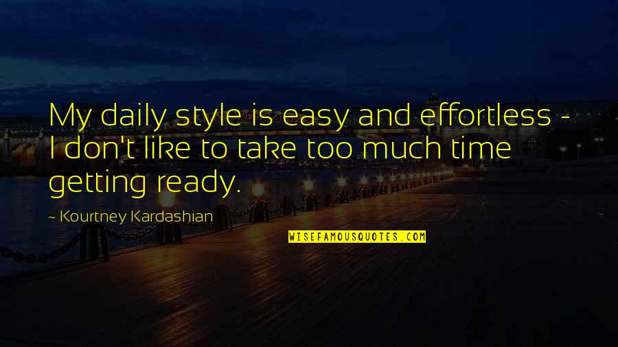 Is My Time Quotes By Kourtney Kardashian: My daily style is easy and effortless -