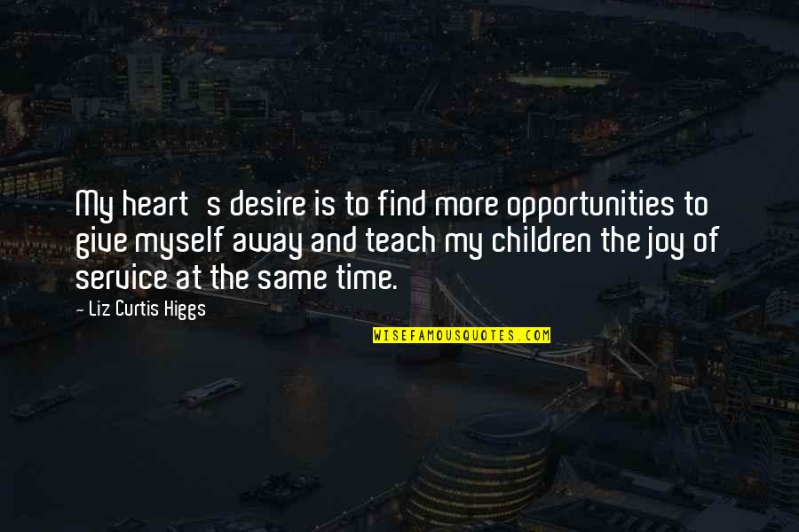 Is My Time Quotes By Liz Curtis Higgs: My heart's desire is to find more opportunities