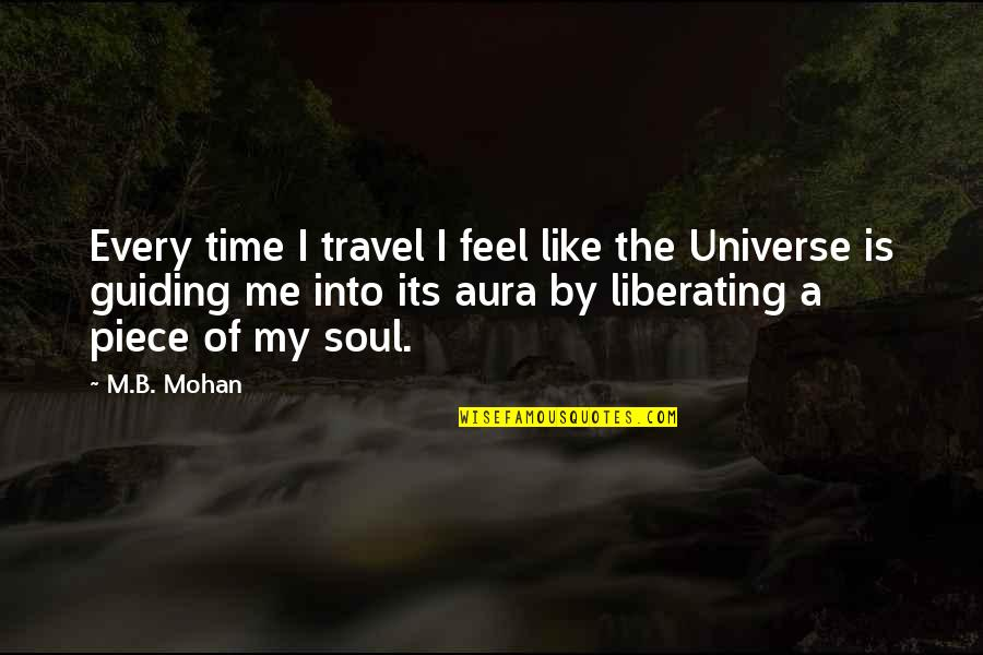 Is My Time Quotes By M.B. Mohan: Every time I travel I feel like the