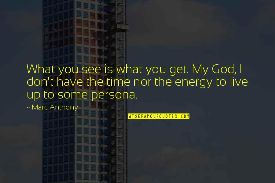 Is My Time Quotes By Marc Anthony: What you see is what you get. My