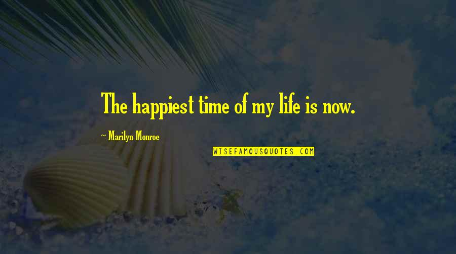 Is My Time Quotes By Marilyn Monroe: The happiest time of my life is now.