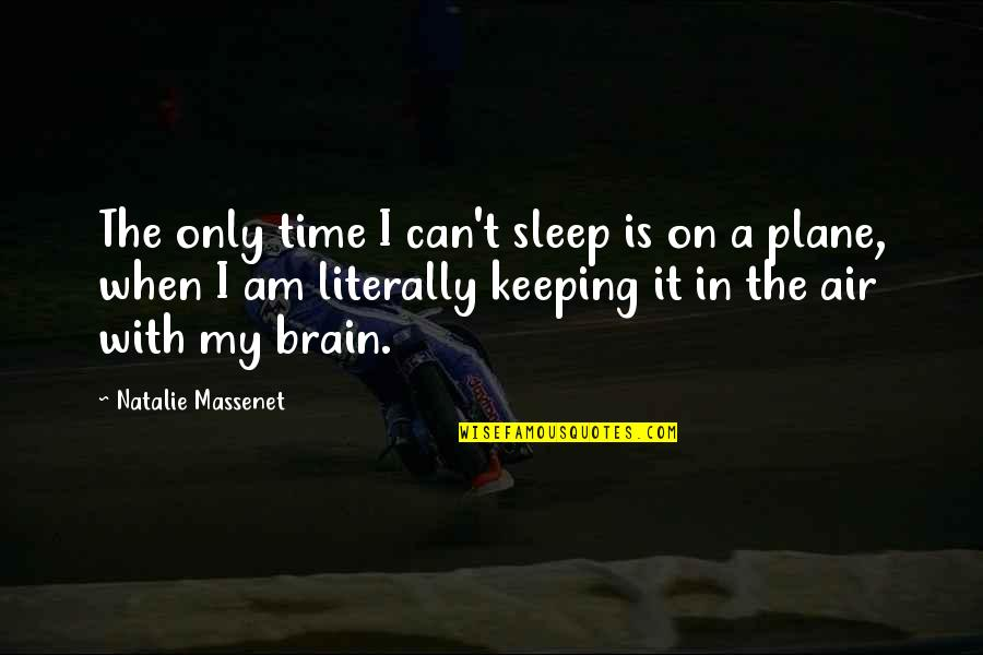 Is My Time Quotes By Natalie Massenet: The only time I can't sleep is on