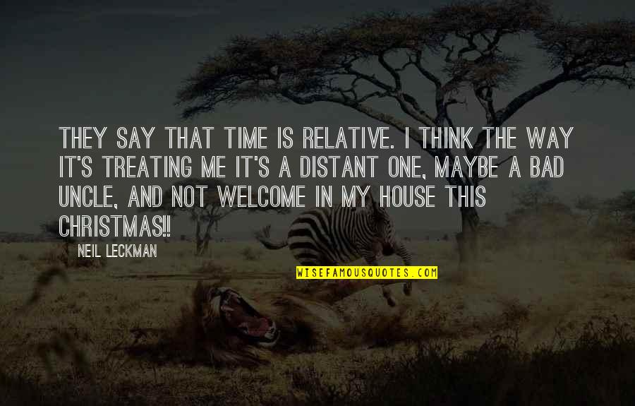Is My Time Quotes By Neil Leckman: They say that time is relative. I think