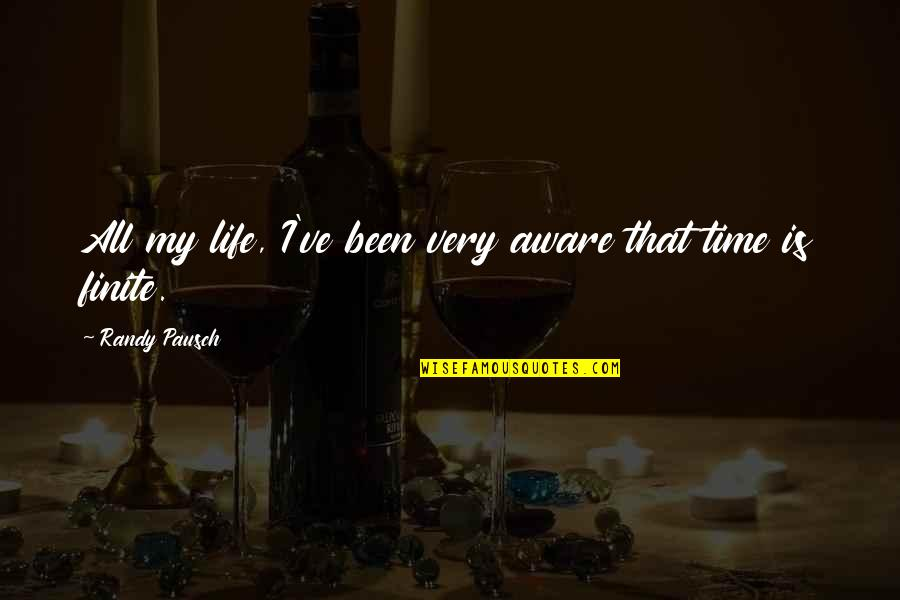 Is My Time Quotes By Randy Pausch: All my life, I've been very aware that